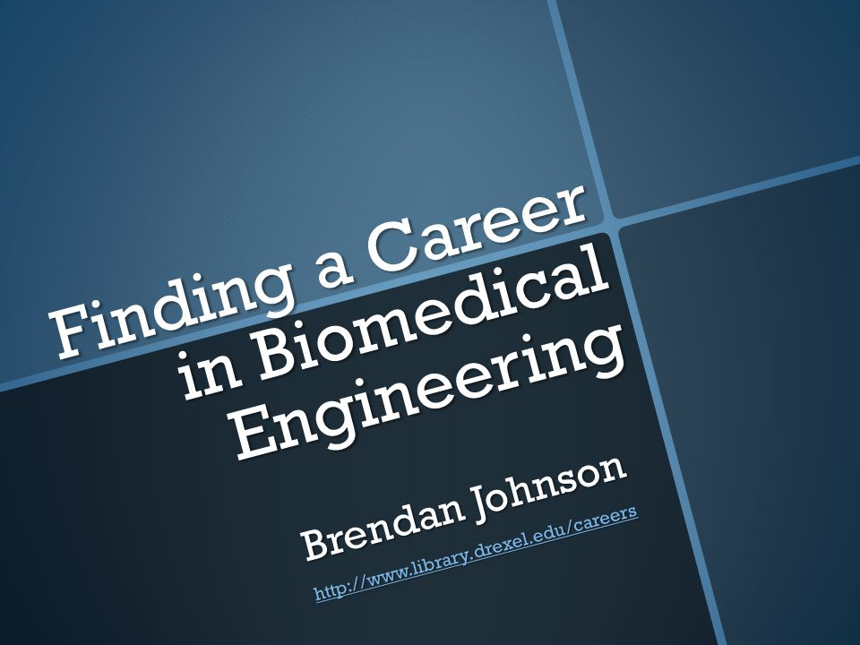 Finding a Career in Biomedical Engineering Brendan Johnson http://www.library.drexel.edu/careers