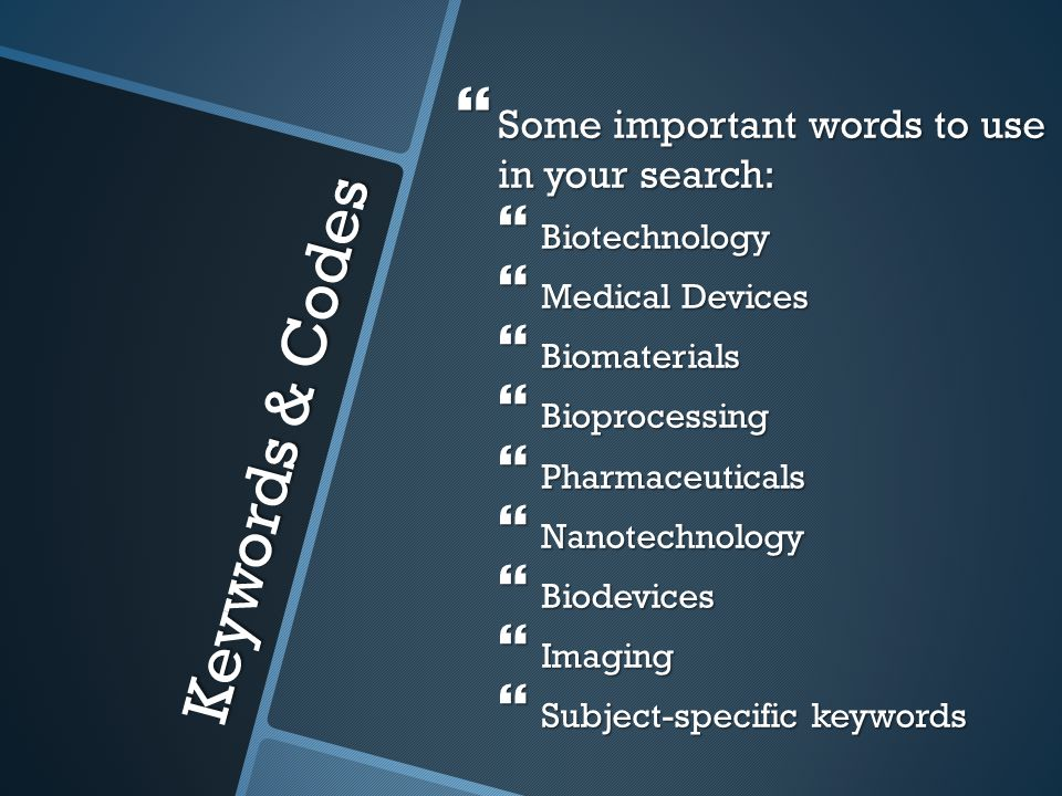 Keywords & Codes  Some important words to use in your search:  Biotechnology  Medical Devices  Biomaterials  Bioprocessing  Pharmaceuticals  Nanotechnology  Biodevices  Imaging  Subject-specific keywords