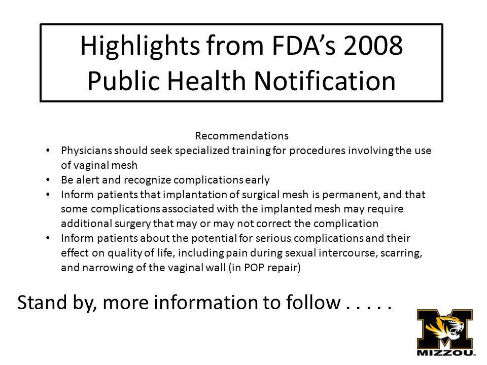 Highlights from FDA's 2008 Public Health Notification Recommendations Physicians should seek specialized training for procedures involving the use of