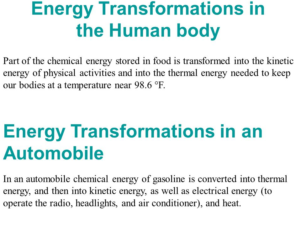 Energy Transformations in the Human body Part of the chemical energy stored in food is transformed into the kinetic energy of physical activities and