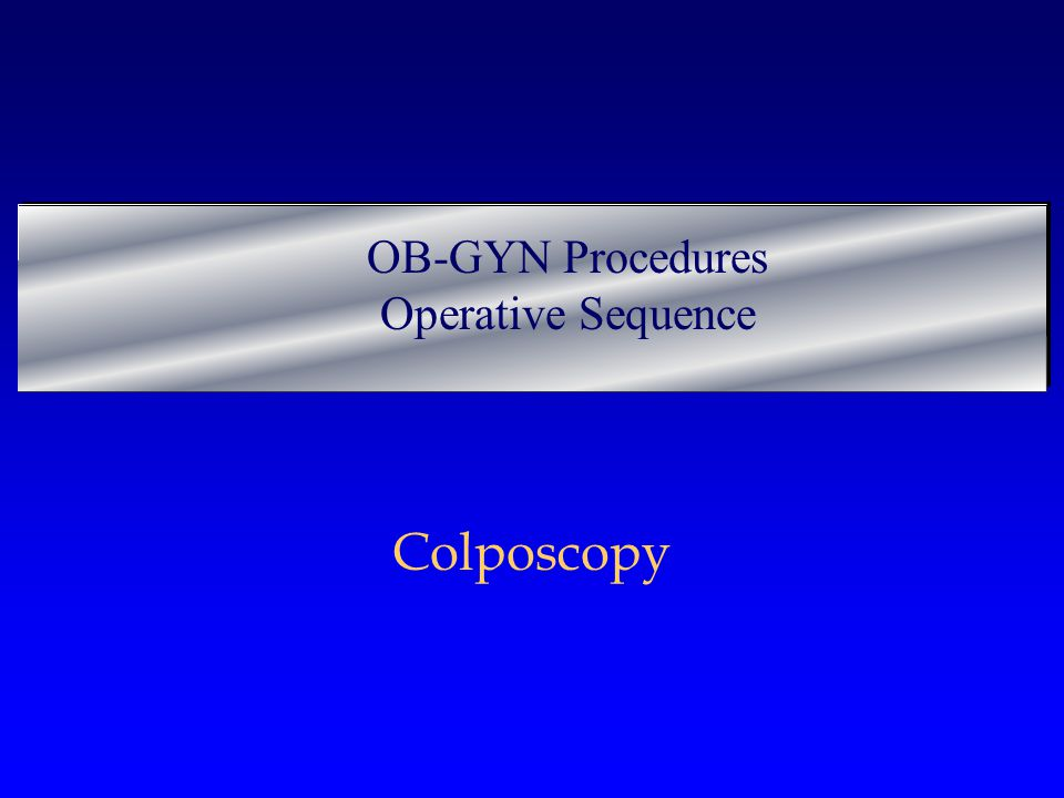 Colposcopy OB-GYN Procedures Operative Sequence