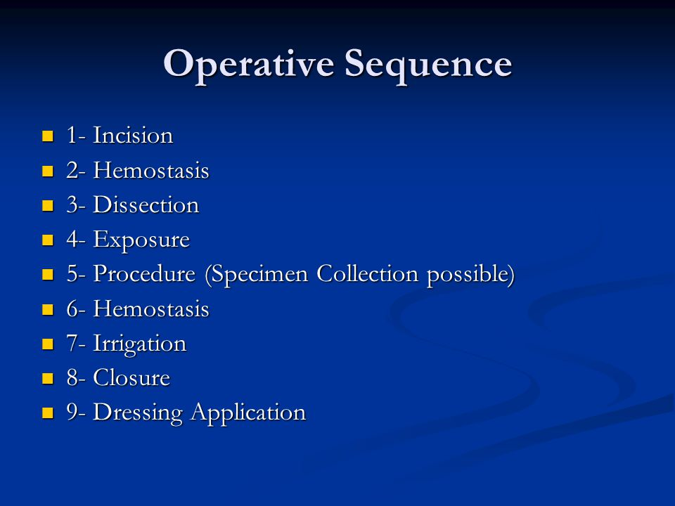 Operative Sequence 1- Incision 1- Incision 2- Hemostasis 2- Hemostasis 3- Dissection 3- Dissection 4- Exposure 4- Exposure 5- Procedure (Specimen Coll