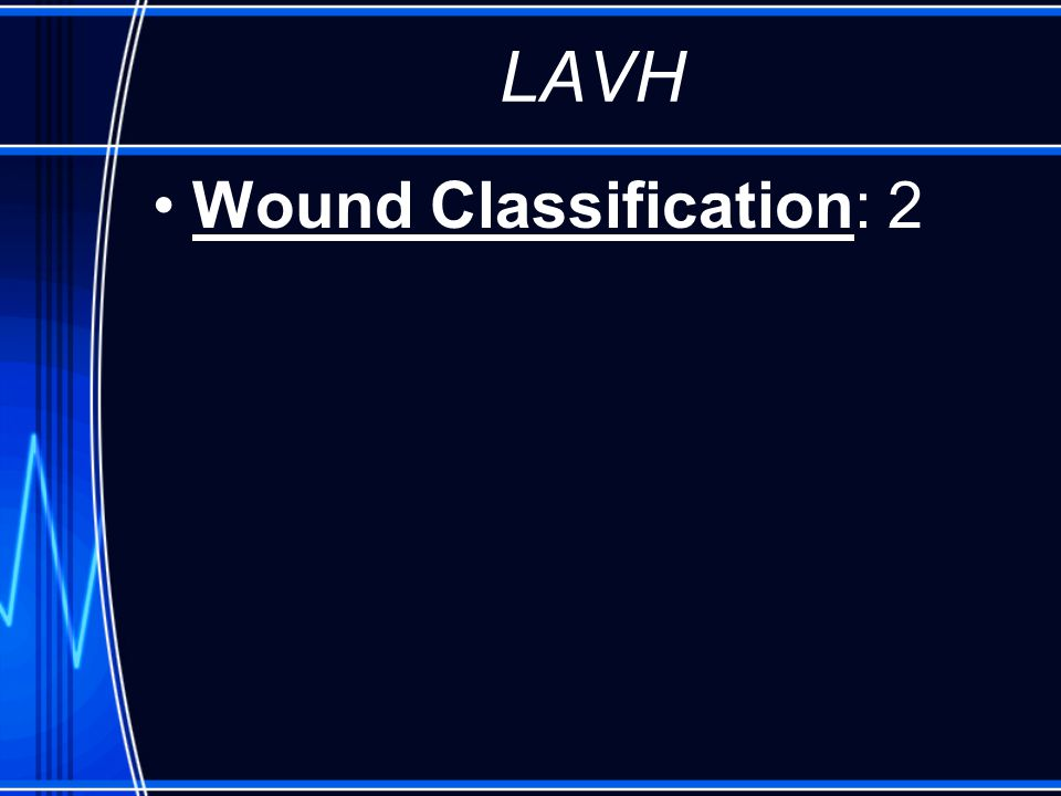 LAVH Wound Classification: 2