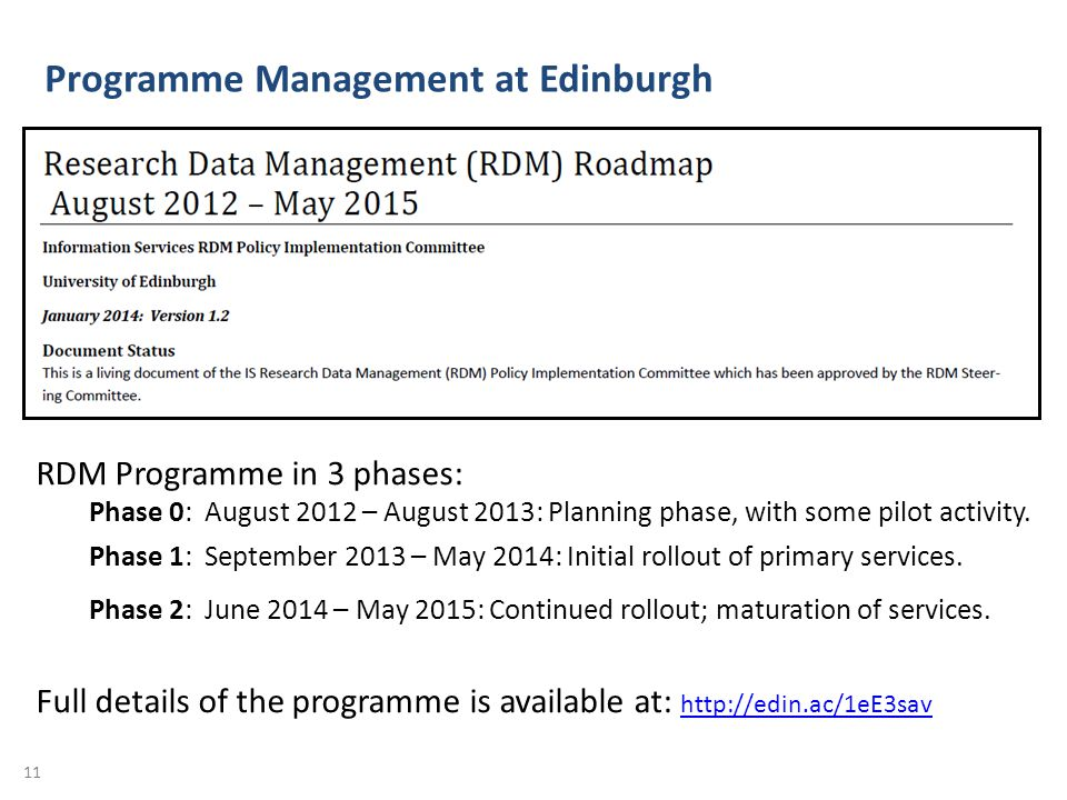 Programme Management at Edinburgh 11 RDM Programme in 3 phases: Phase 0: August 2012 – August 2013: Planning phase, with some pilot activity.