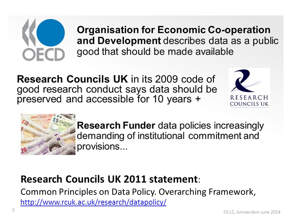 5 OCLC, Amsterdam June 2014 Research Councils UK 2011 statement : Common Principles on Data Policy.