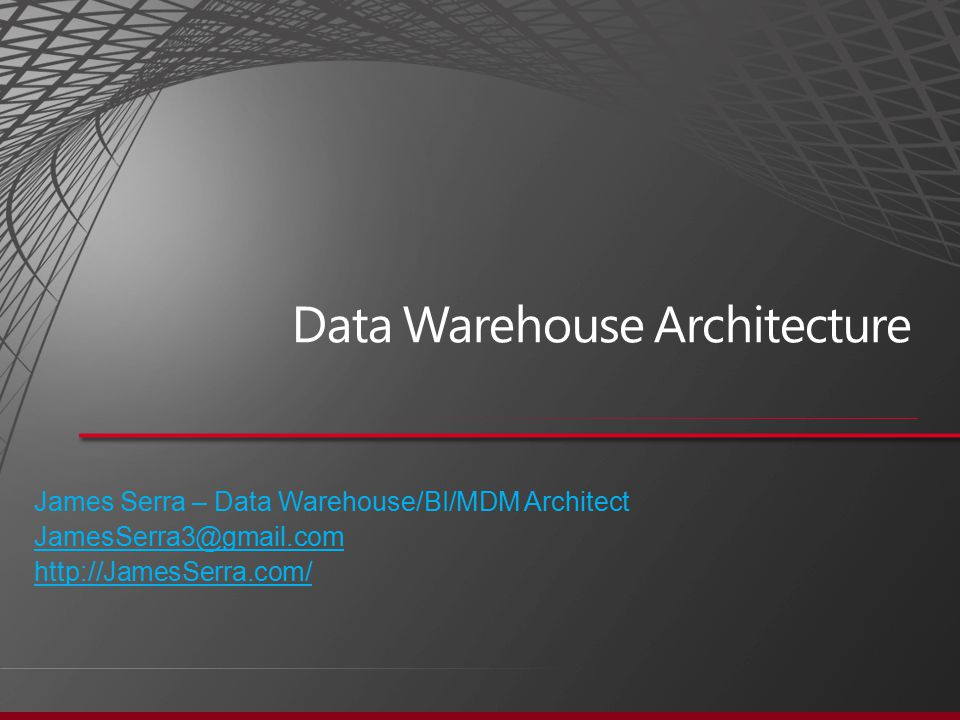 James Serra – Data Warehouse/BI/MDM Architect JamesSerra3@gmail.com http://JamesSerra.com/