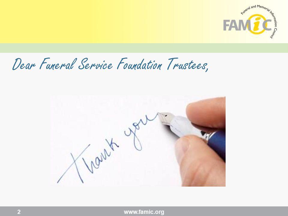 Dear Funeral Service Foundation Trustees, www.famic.org 2