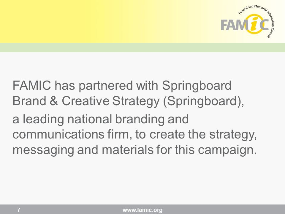 FAMIC has partnered with Springboard Brand & Creative Strategy (Springboard), a leading national branding and communications firm, to create the strategy, messaging and materials for this campaign.