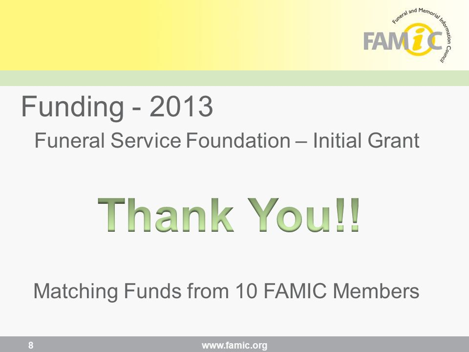 Funeral Service Foundation – Initial Grant Matching Funds from 10 FAMIC Members Funding - 2013 www.famic.org 8