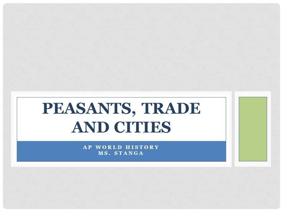 PEASANTS, TRADE AND CITIES AP WORLD HISTORY MS. STANGA