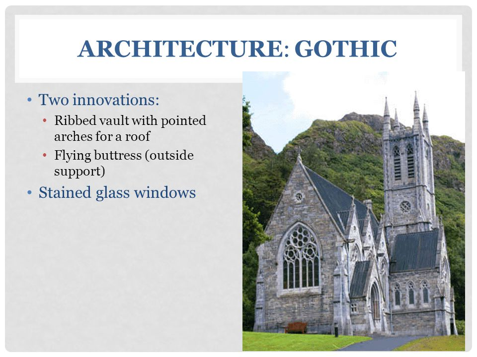 Two innovations: Ribbed vault with pointed arches for a roof Flying buttress (outside support) Stained glass windows ARCHITECTURE: GOTHIC
