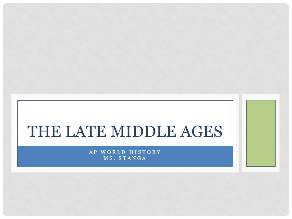 AP WORLD HISTORY MS. STANGA THE LATE MIDDLE AGES
