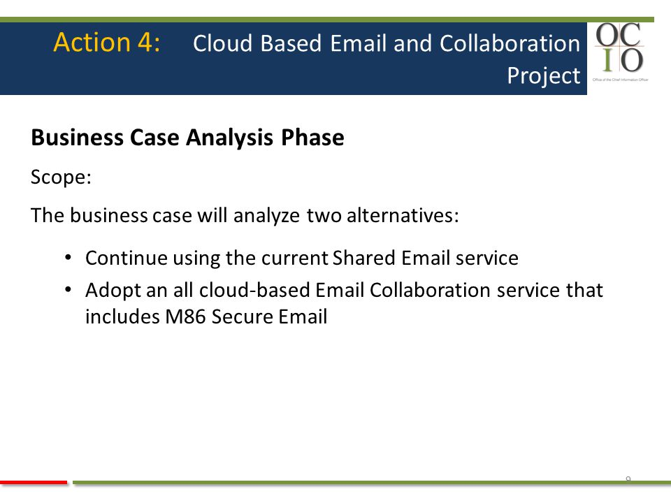 Action 4: Cloud Based Email and Collaboration Project Business Case Analysis Phase Scope: The business case will analyze two alternatives: Continue us