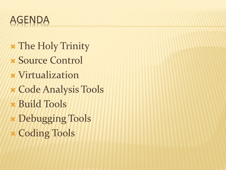  The Holy Trinity  Source Control  Virtualization  Code Analysis Tools  Build Tools  Debugging Tools  Coding Tools