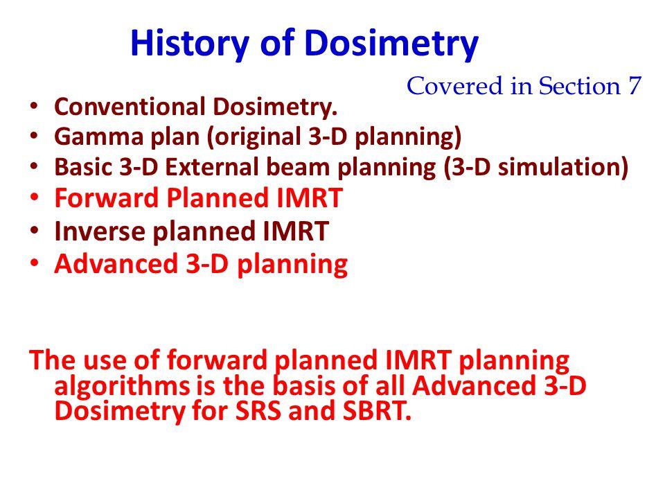 History of Dosimetry Conventional Dosimetry. Gamma plan (original 3-D planning) Basic 3-D External beam planning (3-D simulation) Forward Planned IMRT