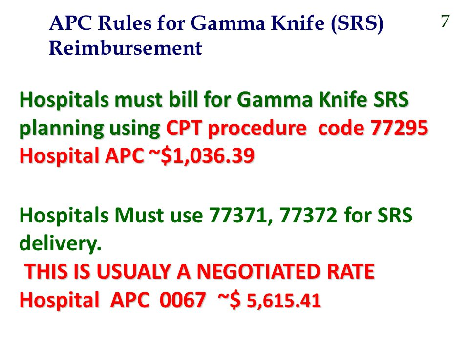 Hospitals must bill for Gamma Knife SRS planning using CPT procedure code 77295 Hospital APC ~$1,036.39 Hospitals Must use 77371, 77372 for SRS delive