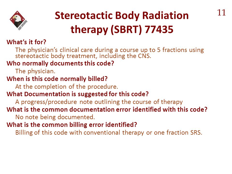 Stereotactic Body Radiation therapy (SBRT) 77435 What's it for? The physician's clinical care during a course up to 5 fractions using stereotactic bod