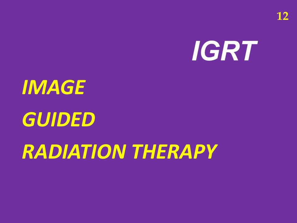 IMAGE GUIDED RADIATION THERAPY IGRT 12