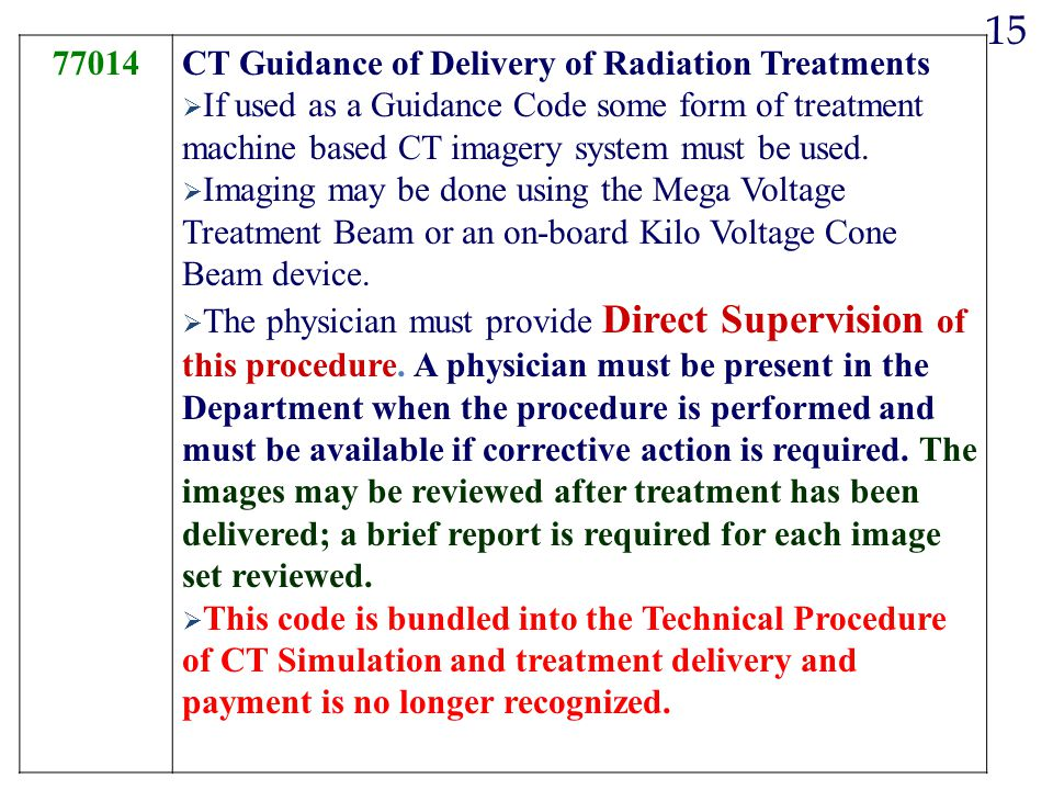 77014CT Guidance of Delivery of Radiation Treatments  If used as a Guidance Code some form of treatment machine based CT imagery system must be used.