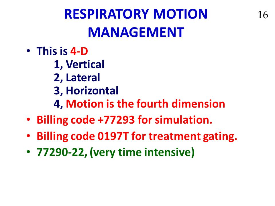 RESPIRATORY MOTION MANAGEMENT This is 4-D 1, Vertical 2, Lateral 3, Horizontal 4, Motion is the fourth dimension Billing code +77293 for simulation. B