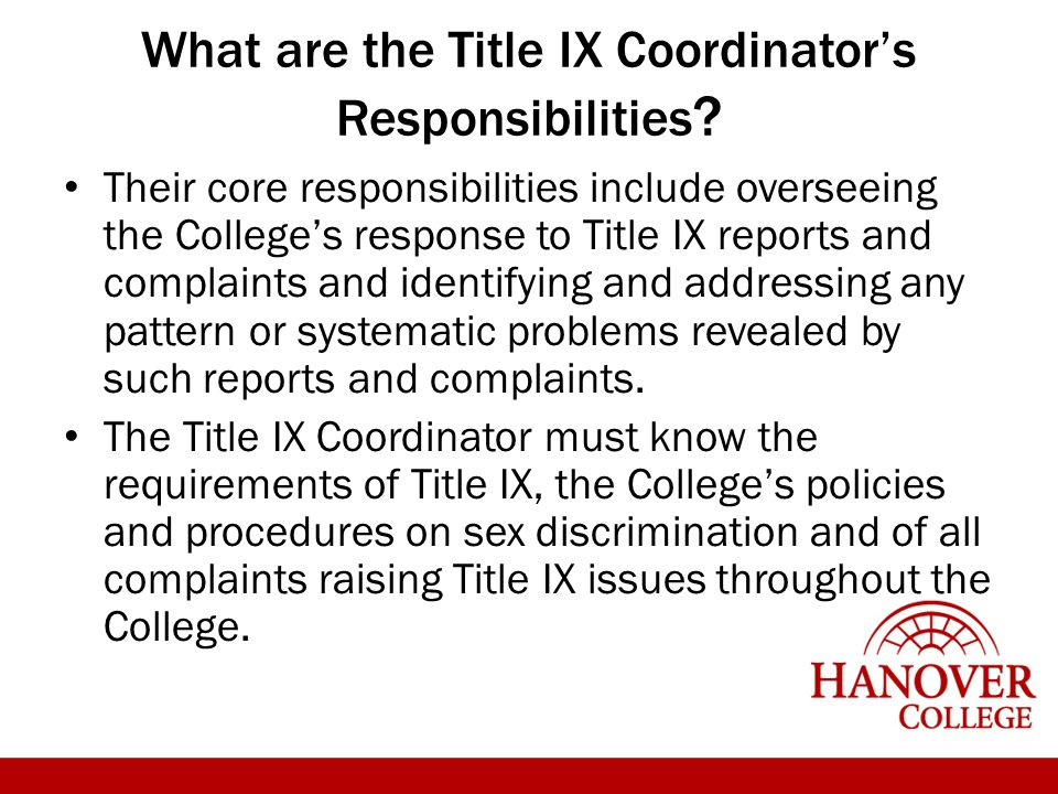 What are the Title IX Coordinator's Responsibilities ? Their core responsibilities include overseeing the College's response to Title IX reports and c