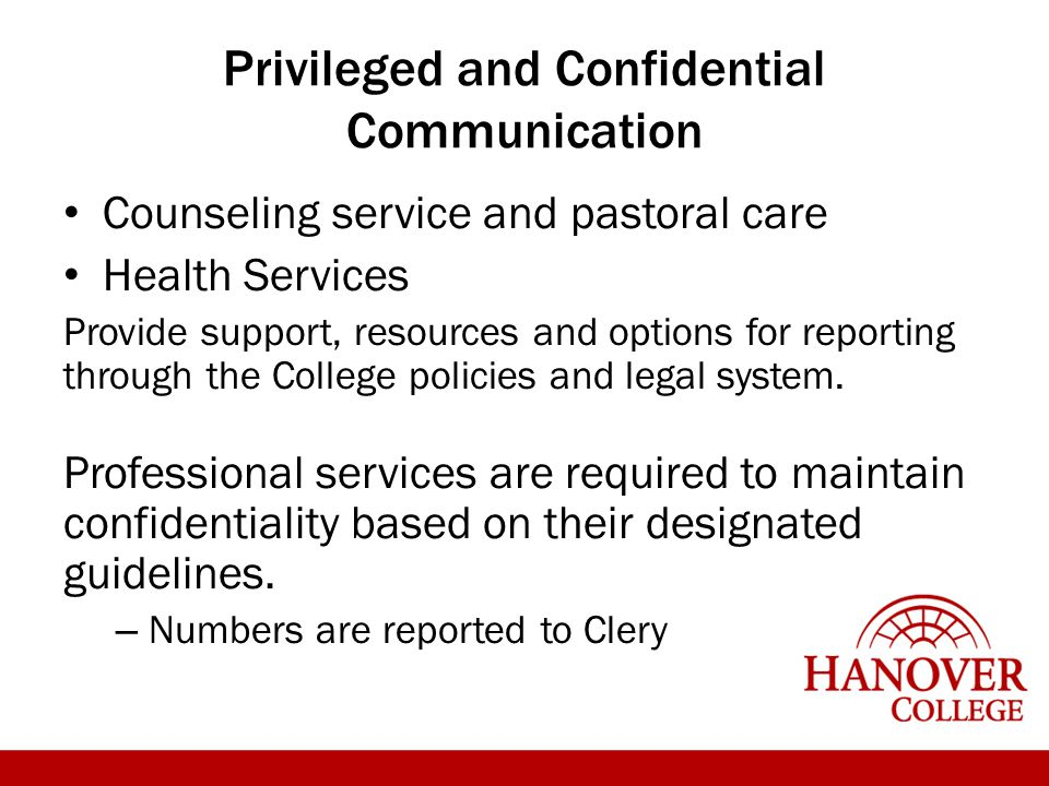 Privileged and Confidential Communication Counseling service and pastoral care Health Services Provide support, resources and options for reporting th