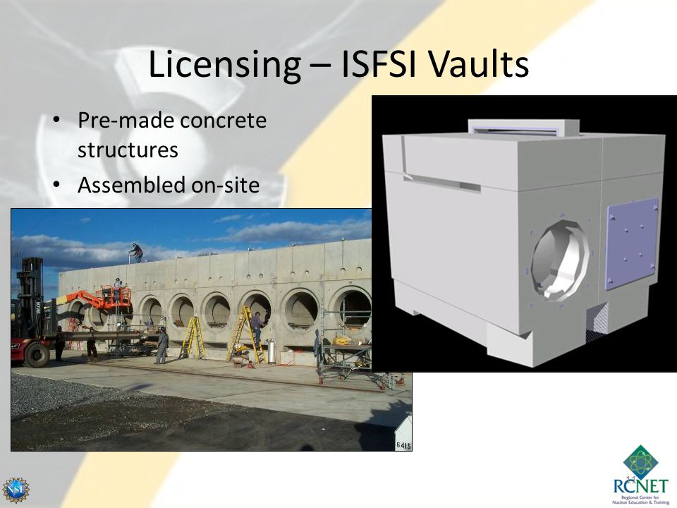 Licensing – ISFSI Vaults Pre-made concrete structures Assembled on-site 11