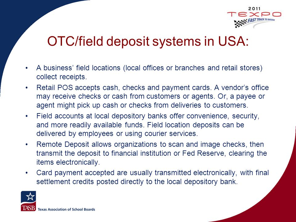 OTC/field deposit systems in USA: A business' field locations (local offices or branches and retail stores) collect receipts. Retail POS accepts cash,