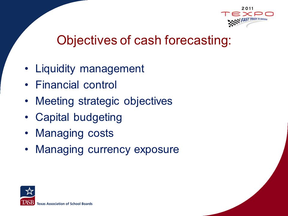 Objectives of cash forecasting: Liquidity management Financial control Meeting strategic objectives Capital budgeting Managing costs Managing currency