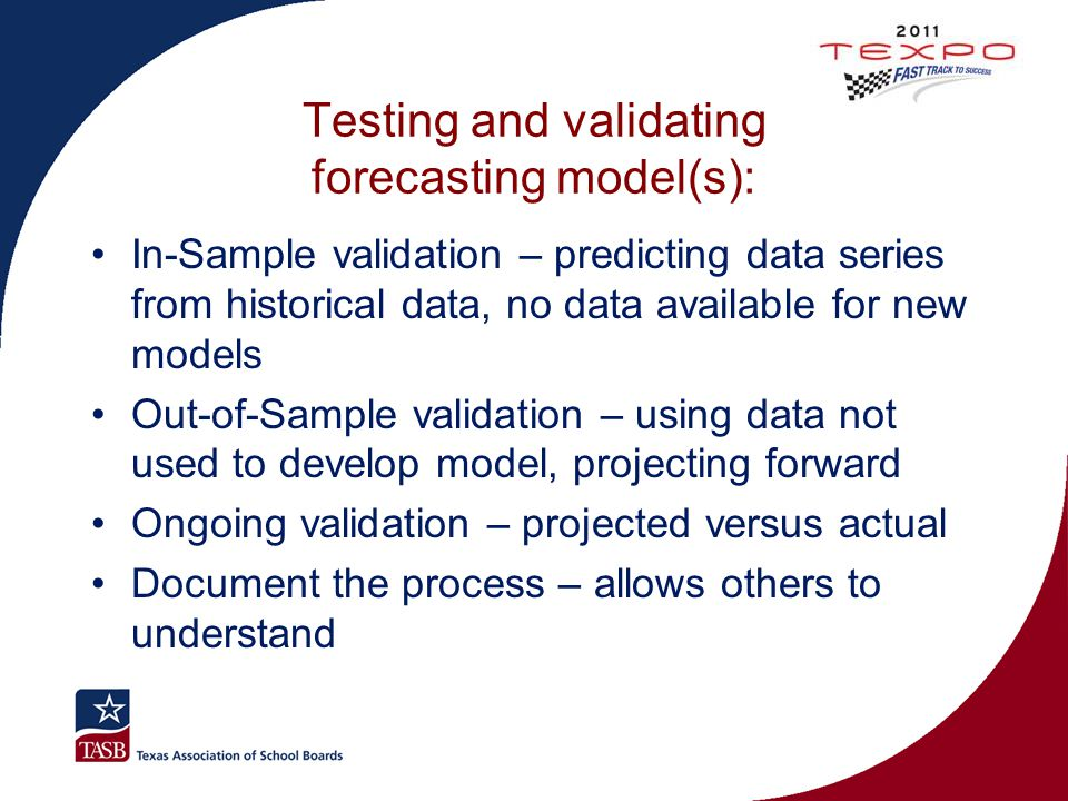 Testing and validating forecasting model(s): In-Sample validation – predicting data series from historical data, no data available for new models Out-