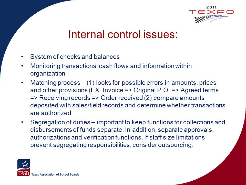 Internal control issues: System of checks and balances Monitoring transactions, cash flows and information within organization Matching process – (1)