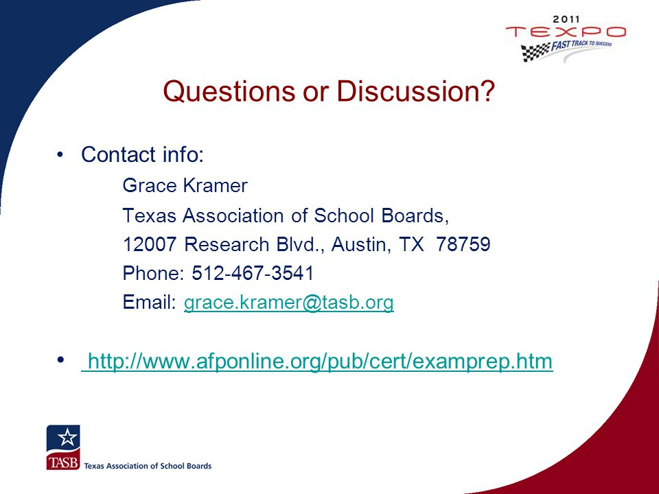 Questions or Discussion? Contact info: Grace Kramer Texas Association of School Boards, 12007 Research Blvd., Austin, TX 78759 Phone: 512-467-3541 Ema
