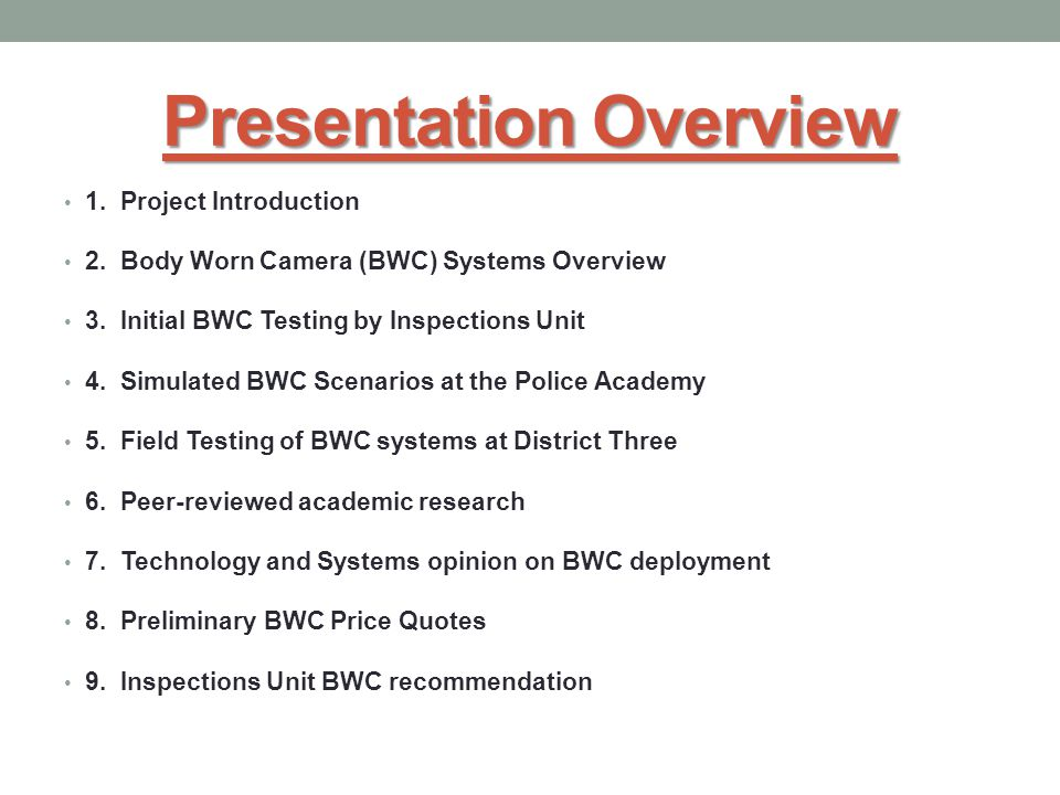Presentation Overview 1.Project Introduction 2. Body Worn Camera (BWC) Systems Overview 3.