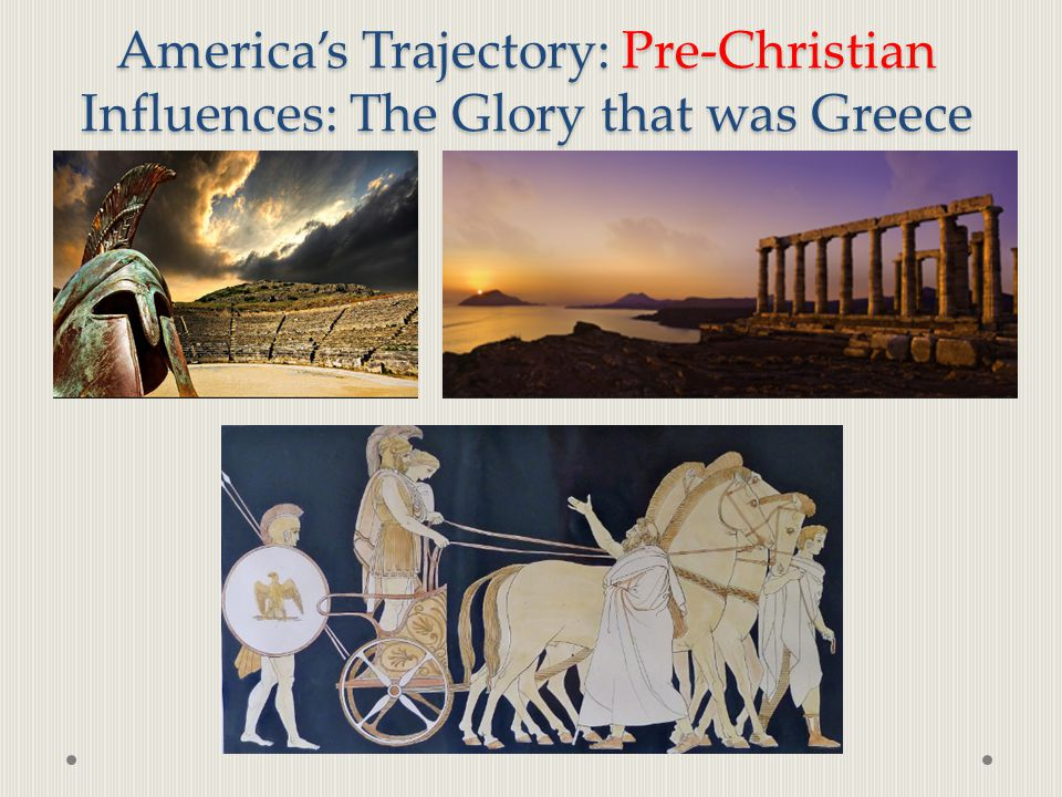 America's Trajectory: Pre-Christian Influences: The Glory that was Greece