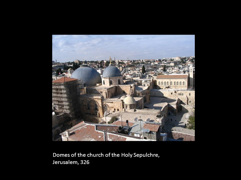 Domes of the church of the Holy Sepulchre, Jerusalem, 326