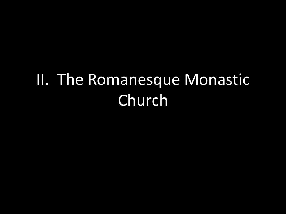 II. The Romanesque Monastic Church