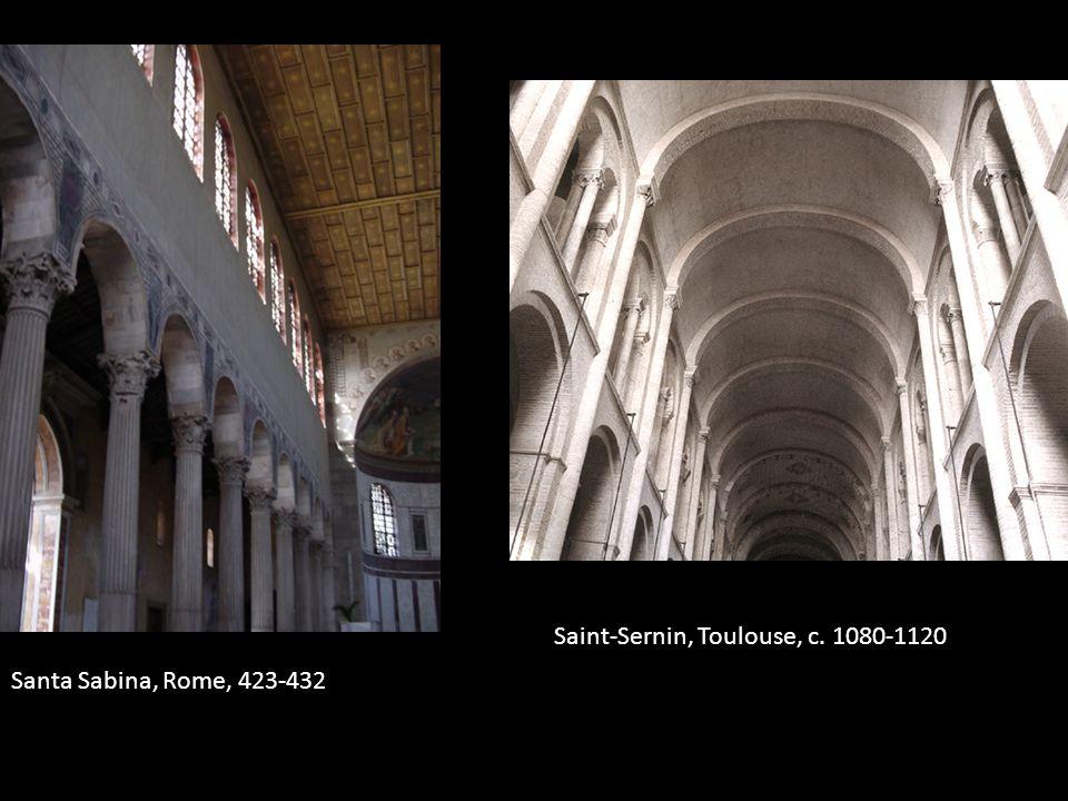Santa Sabina, Rome, 423-432 Saint-Sernin, Toulouse, c. 1080-1120