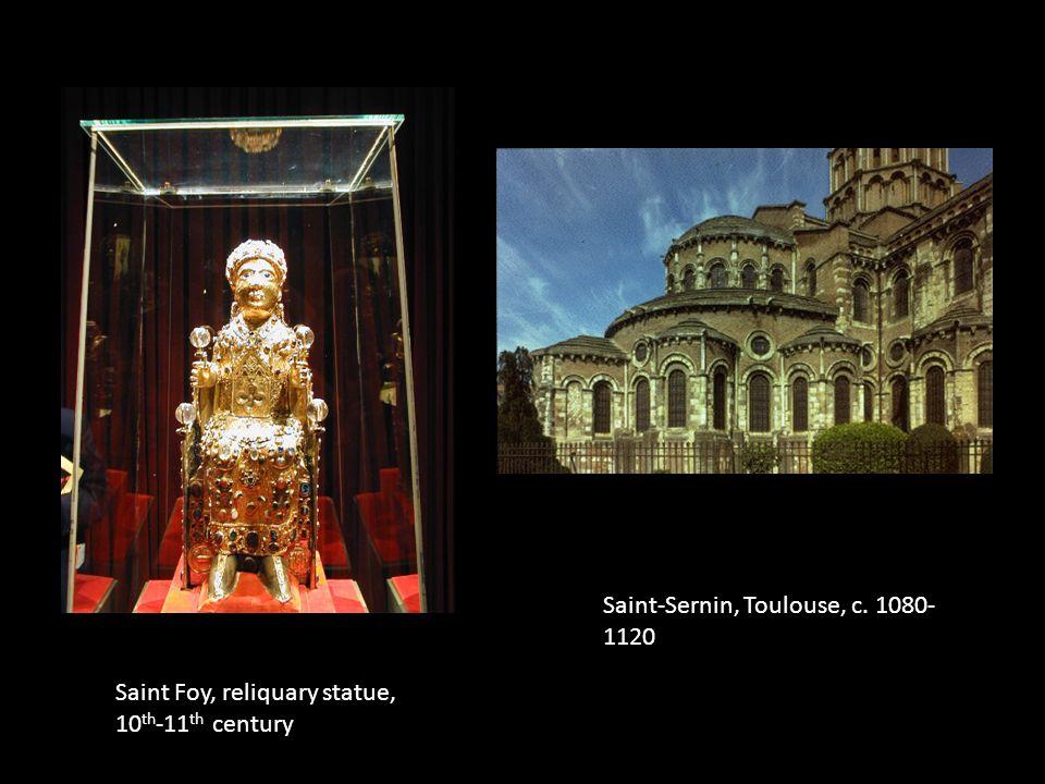 Saint-Sernin, Toulouse, c. 1080- 1120 Saint Foy, reliquary statue, 10 th -11 th century
