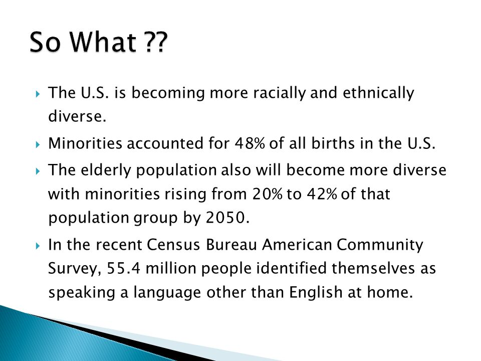  The U.S. is becoming more racially and ethnically diverse.