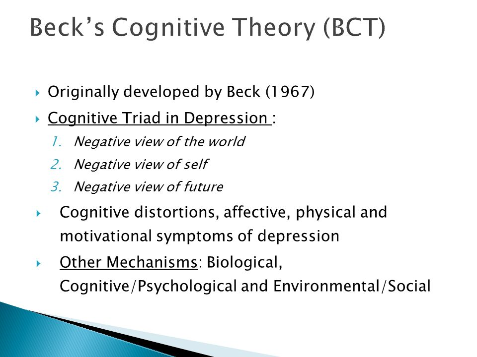  Originally developed by Beck (1967)  Cognitive Triad in Depression : 1.Negative view of the world 2.Negative view of self 3.Negative view of future