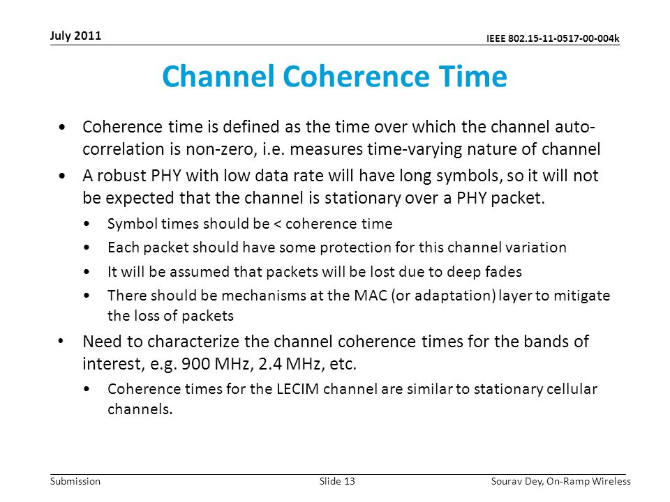 IEEE 802.15-11-0517-00-004k Submission Channel Coherence Time Coherence time is defined as the time over which the channel auto- correlation is non-zero, i.e.