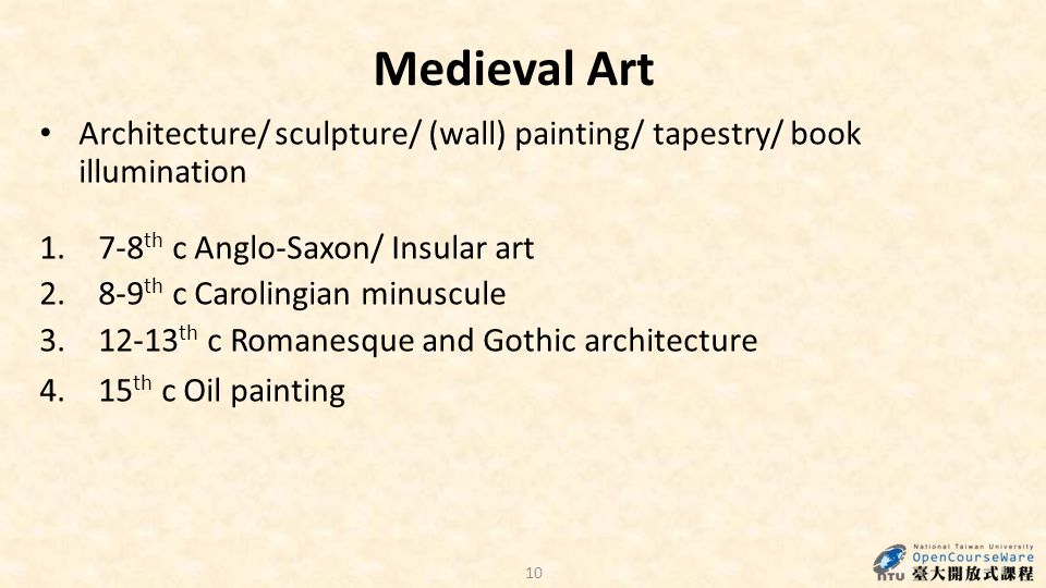 10 Medieval Art Architecture/ sculpture/ (wall) painting/ tapestry/ book illumination 1.7-8 th c Anglo-Saxon/ Insular art 2.8-9 th c Carolingian minus