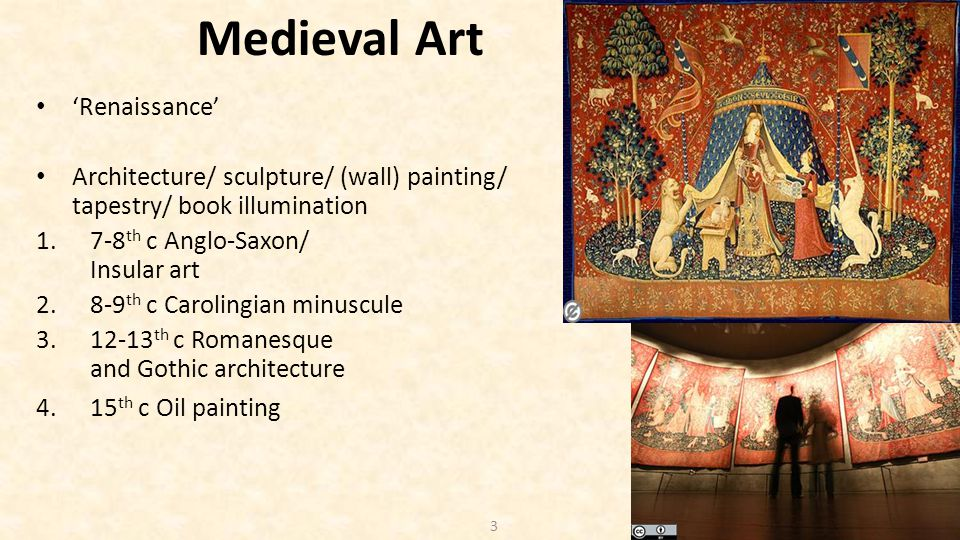 3 Medieval Art 'Renaissance' Architecture/ sculpture/ (wall) painting/ tapestry/ book illumination 1.7-8 th c Anglo-Saxon/ Insular art 2.8-9 th c Caro