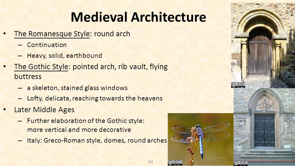 34 Medieval Architecture The Romanesque Style: round arch – Continuation – Heavy, solid, earthbound The Gothic Style: pointed arch, rib vault, flying