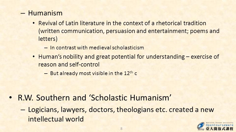 8 – Humanism Revival of Latin literature in the context of a rhetorical tradition (written communication, persuasion and entertainment; poems and lett