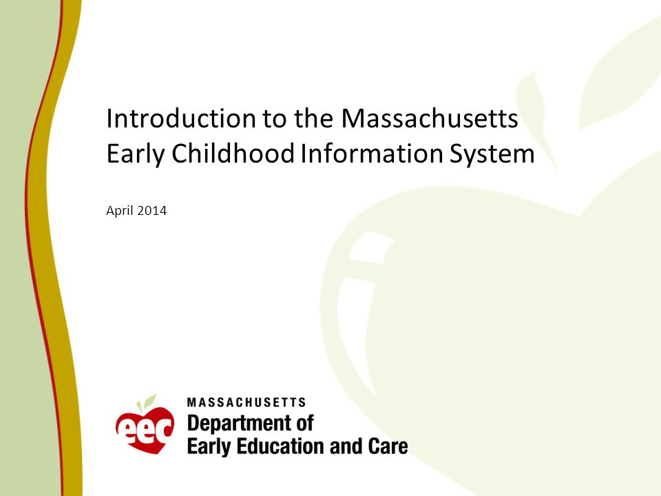 Introduction to the Massachusetts Early Childhood Information System April 2014