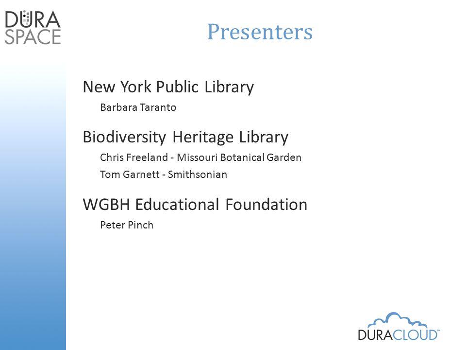 Presenters New York Public Library Barbara Taranto Biodiversity Heritage Library Chris Freeland - Missouri Botanical Garden Tom Garnett - Smithsonian WGBH Educational Foundation Peter Pinch