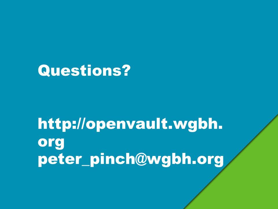 Questions http://openvault.wgbh. org peter_pinch@wgbh.org