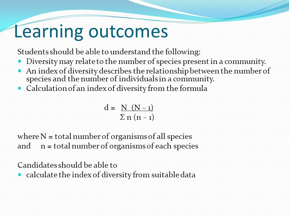 Learning outcomes Students should be able to understand the following: Diversity may relate to the number of species present in a community.