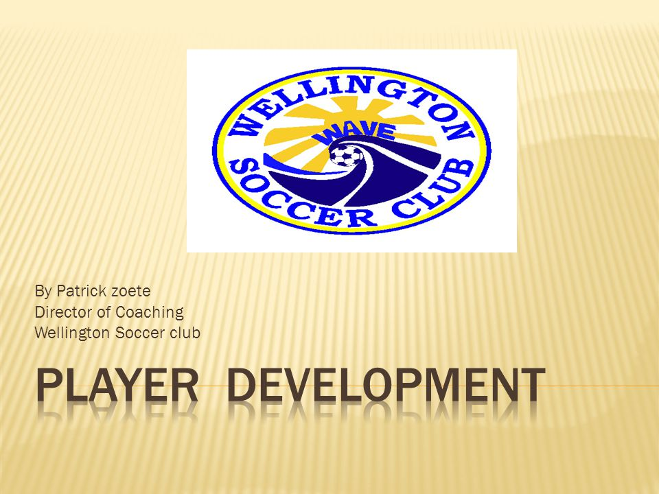By Patrick zoete Director of Coaching Wellington Soccer club